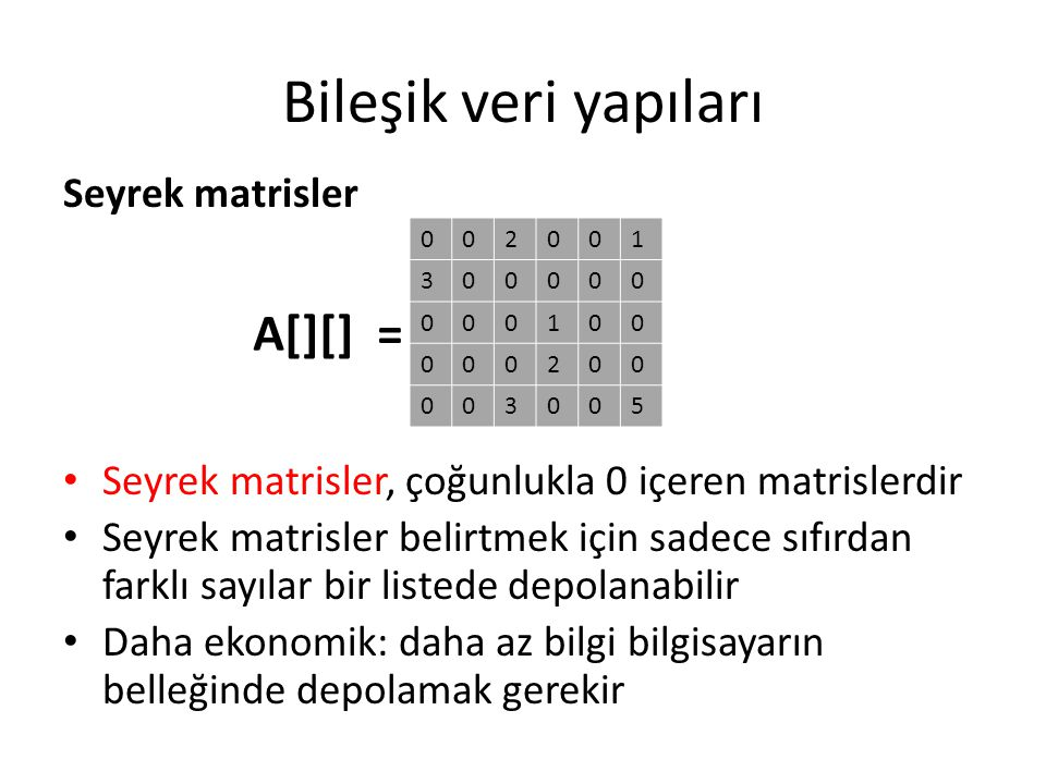 Bileşik veri yapıları A[][] = Seyrek matrisler